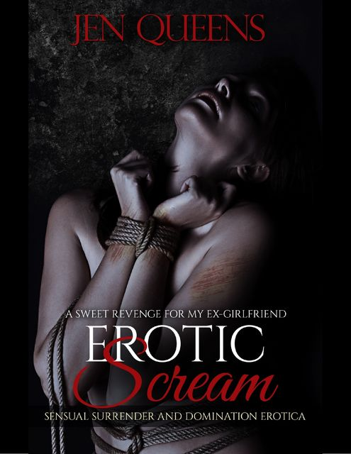 Erotic Scream: Sweet Revenge for My Ex Girlfriend – Sensual Surrender and Domination Erotica, Jen Queens