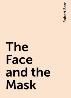 The Face and the Mask, Robert Barr