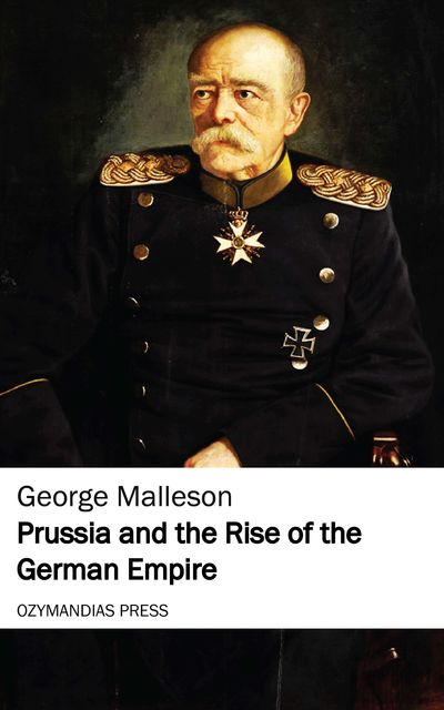 Prussia and the Rise of the German Empire, George Malleson