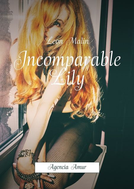Incomparable Lily. Agencia Amur, Leon Malin
