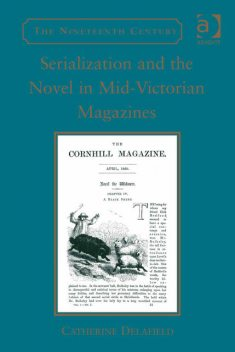 Serialization and the Novel in Mid-Victorian Magazines, Catherine Delafield