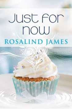 Just for Now: Escape to New Zealand Book Three, Rosalind James