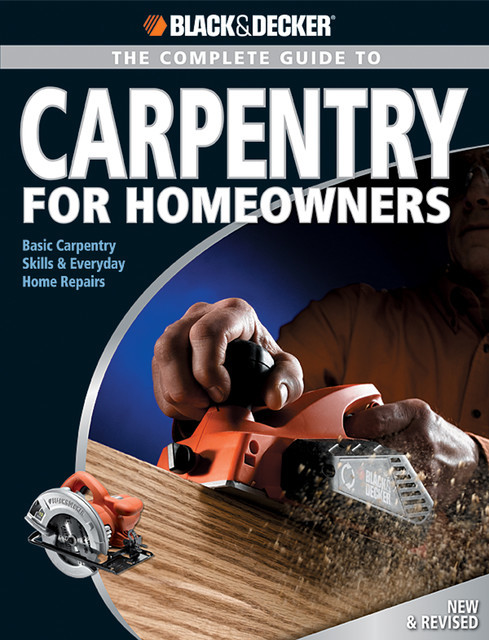 Black & Decker The Complete Guide to Carpentry for Homeowners, Chris Marshall