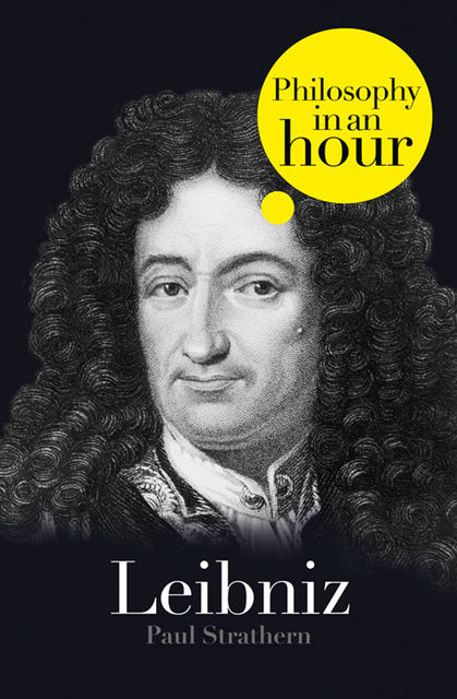 Leibniz: Philosophy in an Hour, Paul Strathern