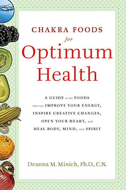 Chakra Foods for Optimum Health, Deanna M.Minich