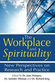 The Workplace and Spirituality, Richard King, Edited by Joan Marques, Satinder Dhiman