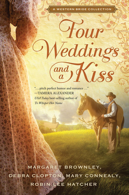 Four Weddings and a Kiss, Robin Lee Hatcher, Debra Clopton, Margaret Brownley, Mary Connealy