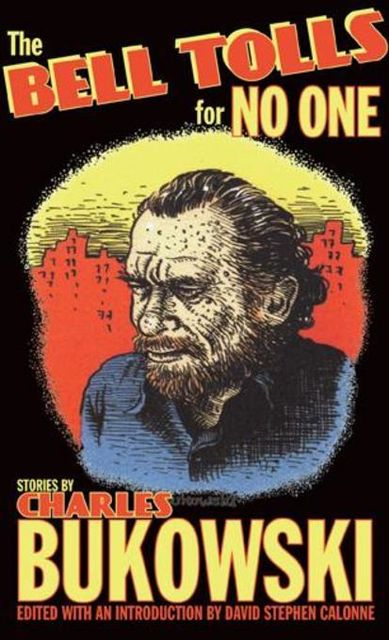 The Bell Tolls for No One, Charles Bukowski