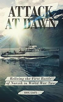 Attack at Dawn: Reliving the Battle of Narvik in World War II, Ron Cope