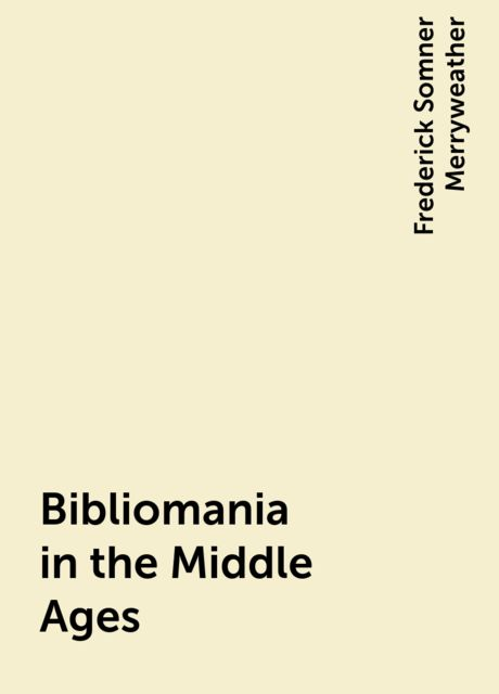 Bibliomania in the Middle Ages, Frederick Somner Merryweather