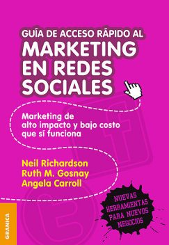 Guía de acceso rápido al marketing en redes sociales, Neil Richardson, Angela Carroll, Ruth Gosnay