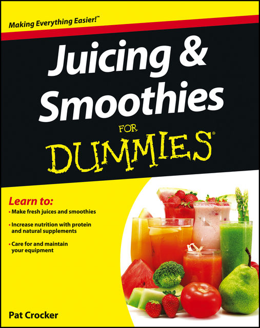 Juicing and Smoothies For Dummies, Pat Crocker