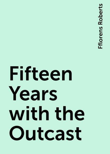Fifteen Years with the Outcast, Fflorens Roberts