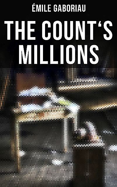 THE COUNT'S MILLIONS, Émile Gaboriau