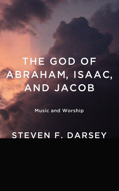 The God of Abraham, Isaac, and Jacob, Steven F. Darsey