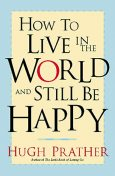 How to Live in the World and Still Be Happy, Hugh Prather
