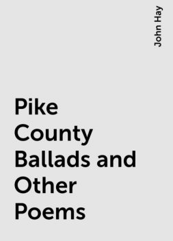 Pike County Ballads and Other Poems, John Hay