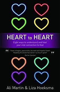 Heart to Heart: Eight Ways to Understand and Heal your Vital Connection to God, Ali Martin