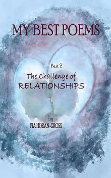 MY BEST POEMS Part 2 The Challenge of Relationships, Pia Horan