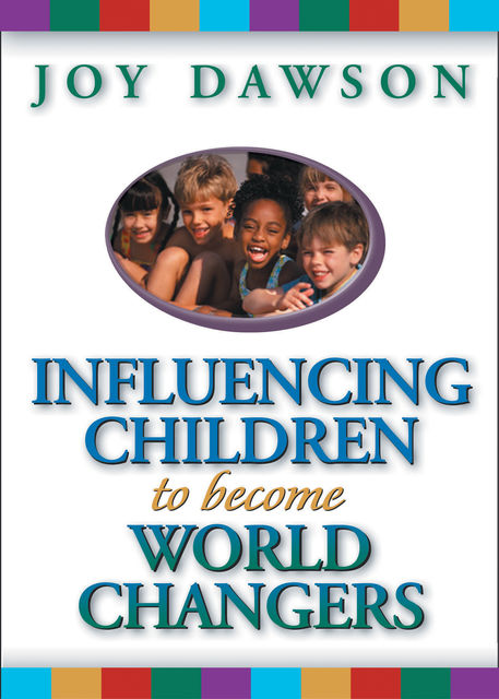 Influencing Children to Become World Changers, Joy Dawson