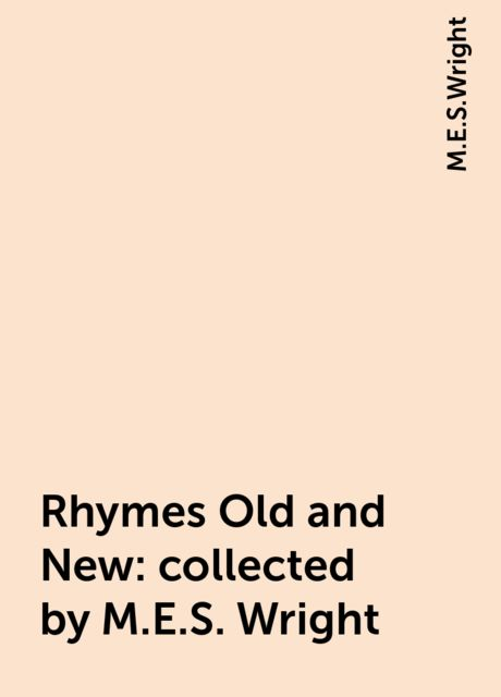 Rhymes Old and New : collected by M.E.S. Wright, M.E.S.Wright