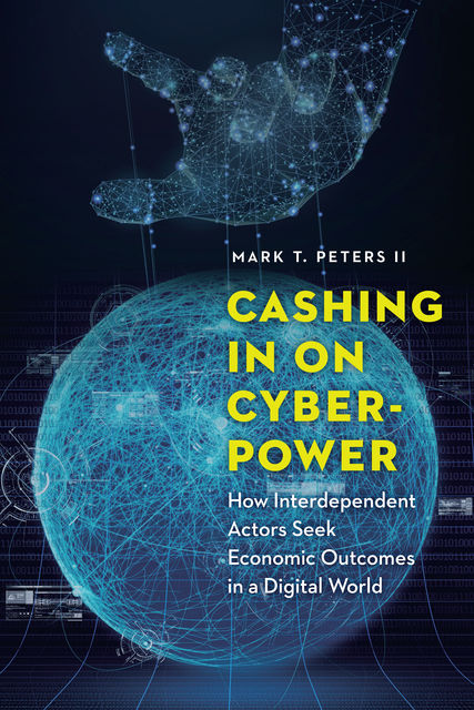 Cashing In on Cyberpower, Mark T. Peters