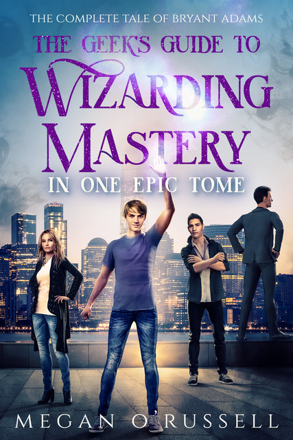 The Geek's Guide to Wizarding Mastery in One Epic Tome, Megan O'Russell