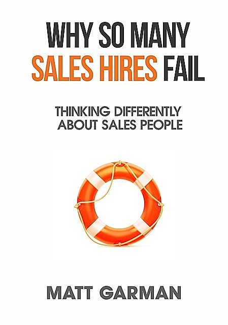 Why So Many Sales Hires Fail – Thinking Differently About Sales People, Matt Garman