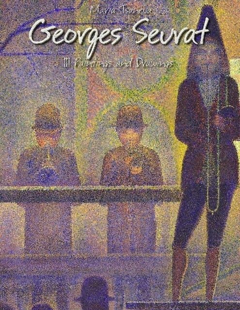 Georges Seurat: 111 Paintings and Drawings, Maria Tsaneva