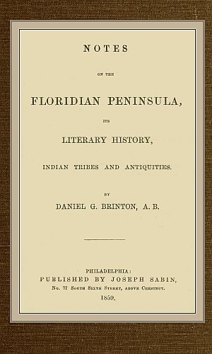 Notes on the Floridian Peninsula; its Literary History, Indian Tribes and Antiquities, Daniel G.Brinton