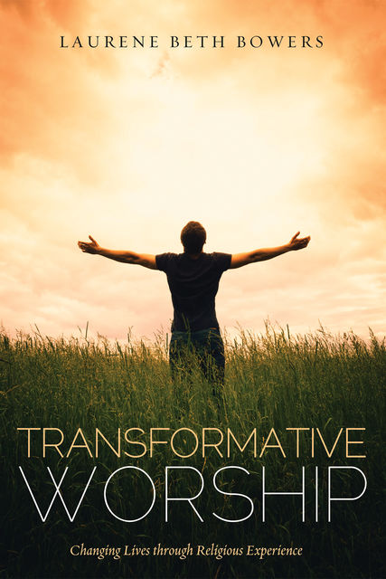 Transformative Worship, Laurene Beth Bowers