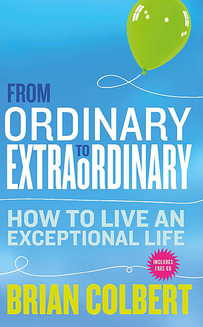 From Ordinary to Extraordinary – How to Live An Exceptional Life, Brian Colbert