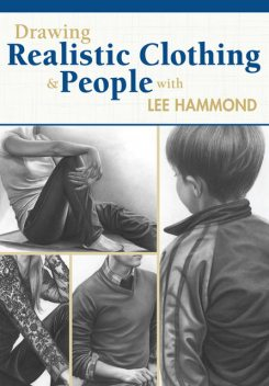 Drawing Realistic Clothing and People with Lee Hammond, Lee Hammond