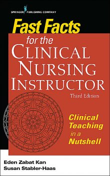 Fast Facts for the Clinical Nursing Instructor, Third Edition, MSN, RN, PMHCNS-BC, Susan Stabler-Haas, Eden Zabat Kan