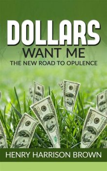 Dollars Want Me – the new road to opulence, Henry Harrison Brown