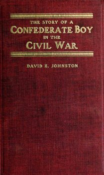The Story of a Confederate Boy in the Civil War, David Johnston