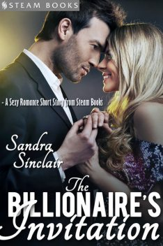 The Billionaire's Invitation – A Sexy Romance Short Story from Steam Books, Sandra Sinclair, Steam Books