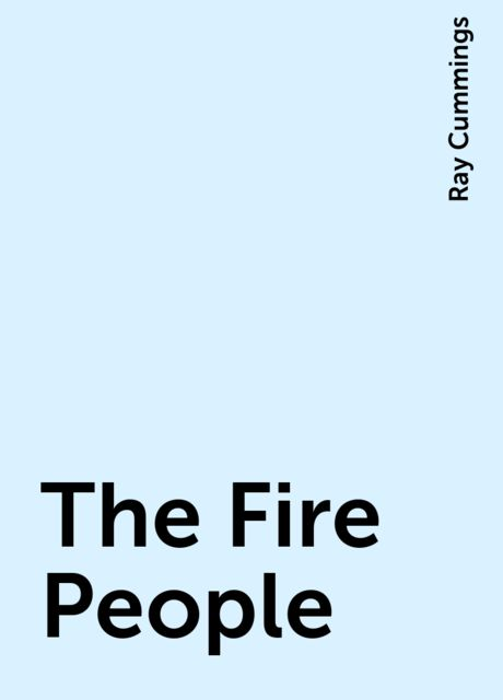 The Fire People, Ray Cummings