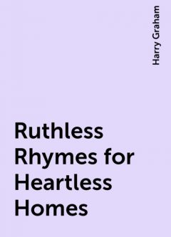 Ruthless Rhymes for Heartless Homes, Harry Graham