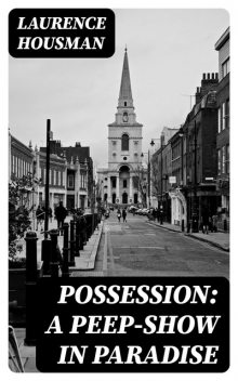 Possession: A Peep-Show in Paradise, Laurence Housman