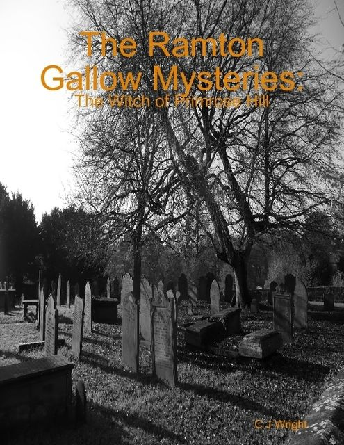 The Ramton Gallow Mysteries: The Witch of Primrose Hill, C.J.Wright