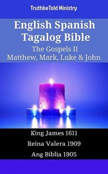 English Spanish Tagalog Bible – The Gospels II – Matthew, Mark, Luke & John, TruthBeTold Ministry