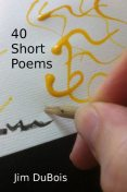 40 Short Poems, Jim DuBois