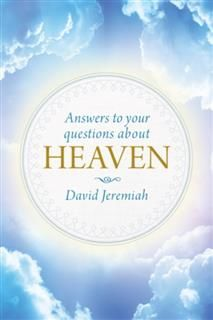 Answers to Your Questions about Heaven, David Jeremiah