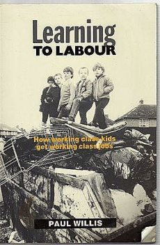 Learning to Labour:How working class kids get working class jobs, Paul J. Willis
