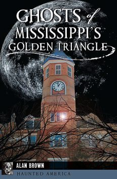 Ghosts of Mississippi's Golden Triangle, Alan Brown