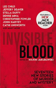 Invisible Blood, Stella Duffy, Lee Child, Jeffrey Deaver