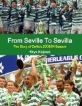 From Seville To Sevilla: The Story of Celtic's 2003/04 Season, Krys Kujawa