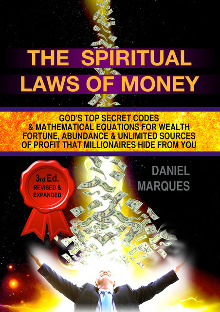 The Spiritual Laws of Money: God's Top Secret Codes and Mathematical Equations for Wealth, Fortune, Abundance and Unlimited Sources of Profit that Millionaires Hide from You, Daniel Marques