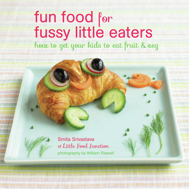 Fun Food for Fussy Little Eaters, Smita Srivastava